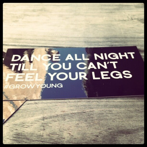 Dance all night til you can't feel your legs #growyoung
