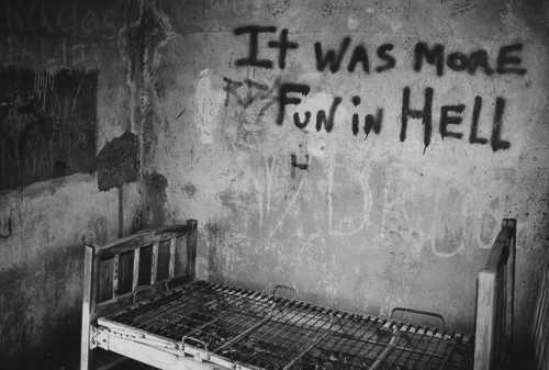 strictlygenteel:  Written on the wall of an abandoned mental asylum