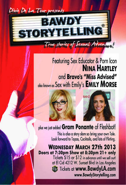 "I just ordered my tickets to Bawdy Storytelling Los Angeles' - Bawdy Storytelling's 'The Unlikeliest Places' for the Wednesday, Mar 27th at 8:30 PM at the El Cid in Los Angeles which will be featuring Nina Hartley and ""Sex With Emily's"" -  Emily Morse from the Bravo Network's - Miss Advised …. So who else is going to go?"