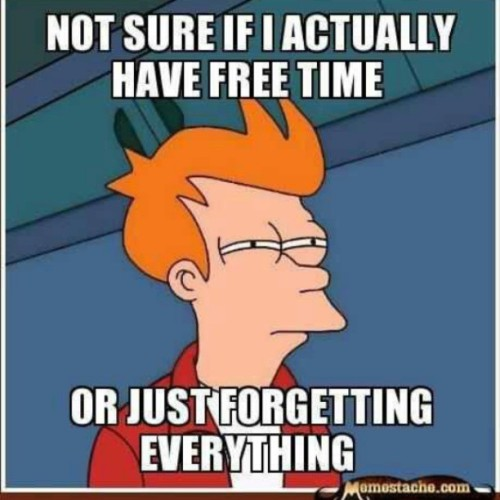 Lol! #Free #Time #Forgetful #Funny #True #Everytime