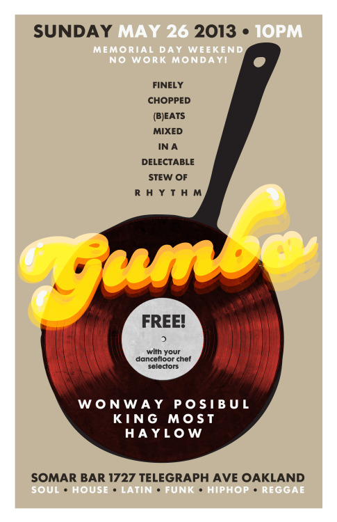 "lexxdigs:  Design for GUMBO ""a delectable stew of rhythm"" w/ DJs Wonway • King Most • Haylow • Sunday May 26th 2013 (Memorial Day Weekend) soundcloud.com/wonway soundcloud.com/kingmost soundcloud.com/haylow"