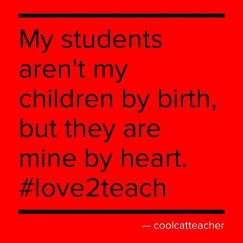 My students aren't my children by birth, but they are mine by heart. I love them. It is just how I feel. Such beautiful gifts to this planet! I love teaching these kids!