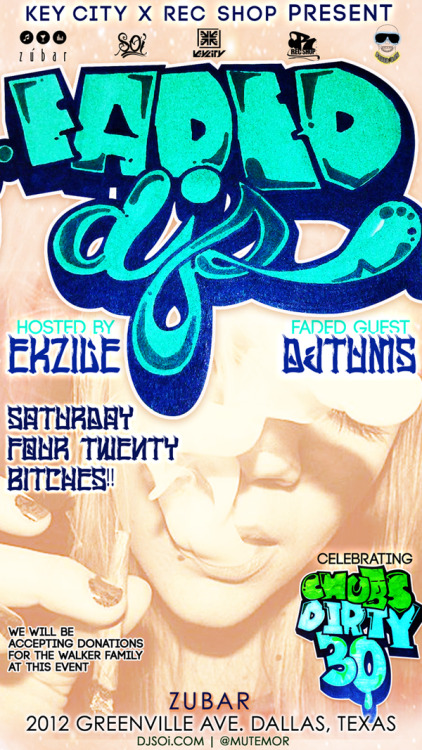 420 Bitches!!! Faded Deejays Monthly once again at Zubar Dallas Tejas with Guest DJTUMS and hosted by EKZILE. also celebrating our homie chubs dirty thirty. as always never a cover and 3 djs 4 turntables
