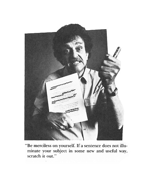 "nevver:  Vonnegut's eight rules for great writing:  Find a Subject You Care About   Do Not Ramble, Though   Keep It Simple   Have the Guts to Cut  Sound like Yourself  Say What You Mean to Say   Pity the Readers  For Really Detailed Advice (read ""Elements of Style"") more  I love this post and want to save it and share it with my students when the blog or write anything."
