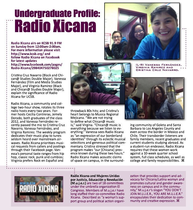 xicanita-voz:  Radio Xicana! An undergraduate profile by the Chican@ Studies department written by the lovely Sara Hinojos ! If y'all didnt know, now you know! Radio Xicana every Monday morning, 12am-2am (Pacific time). For requests you can comment on our page (https://www.facebook.com/pages/Radio-Xicana/298404750278025?fref=ts) or call in. To listen live http://www.kcsb.org Had a blast being part of something so beautiful, mujeres breaking gender binaries. Shout out to all the amazing Muxeres who were/are a part of Radio Xicana, y'all made it happen and continue making it happen! We need more mujeres out there sharing musica y platica with our communities.