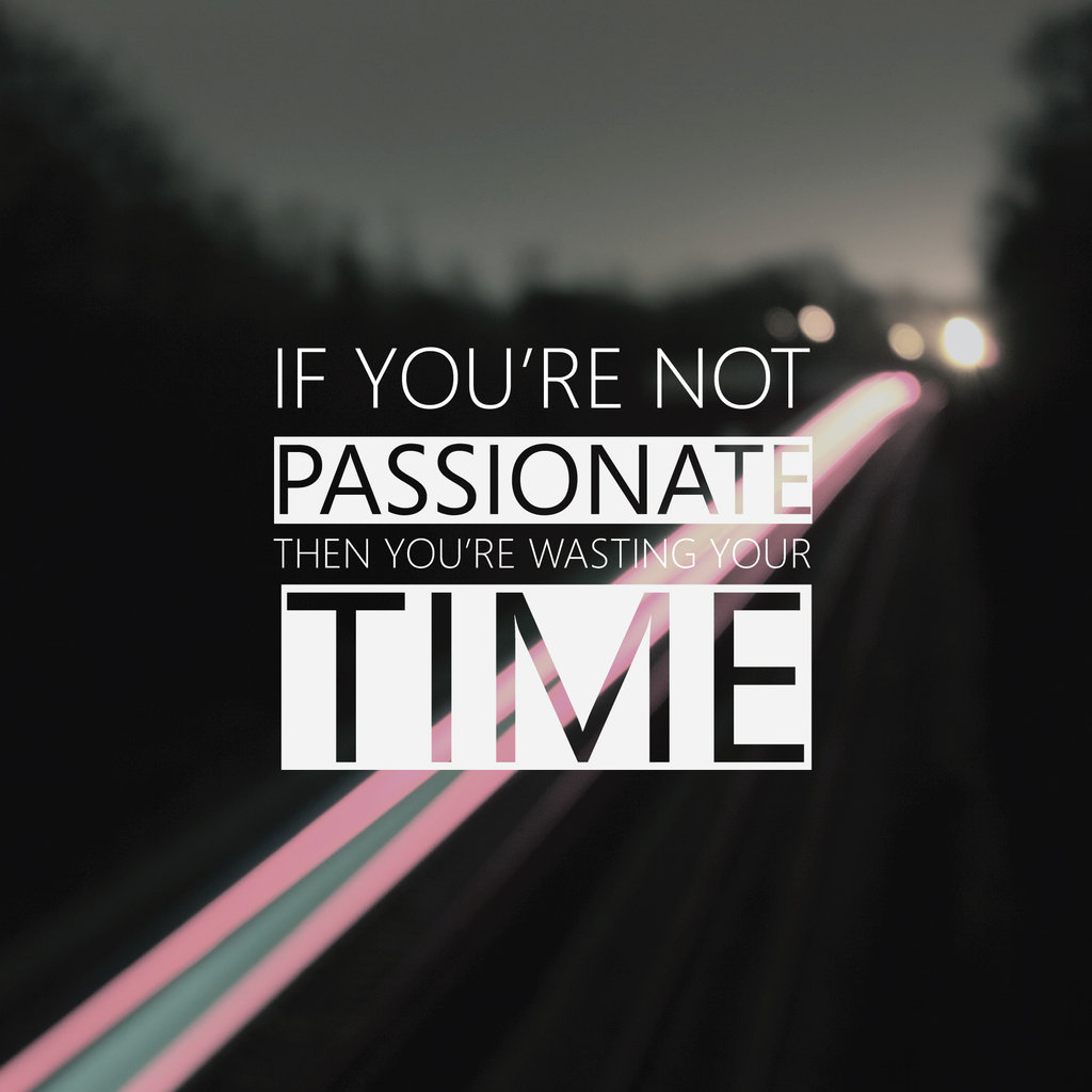 betype:  If you're not passionate by ~chrisvxd