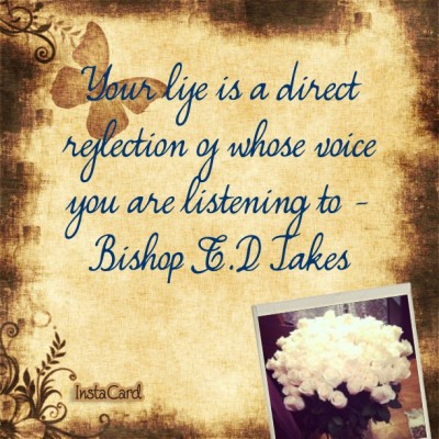 Whose voice is dominant in your life?  #TDJakes #Faith #TheHolySpiritCIA #2013LiveTheDream #DREAMBig #CMyPurpose