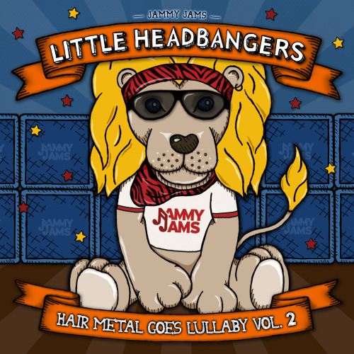 We're Expecting! Spring 2013!Little Headbangers: Hair Metal Goes Lullaby Vol. 21. 18 And Life (originally by Skid Row)2. Shot In The Dark (originally by Ozzy Osbourne)3. Don't Close your Eyes (originally by Kix)4. Into The Fire (originally by Dokken)5. God Bless The Children Of The Beast (originally by Mötley Crüe)6. High Enough (originally by Damn Yankees)7. Heartbreak Station (originally by Cinderella)8. Sometimes She Cries (originally by Warrant)9. Hysteria (originally by Def Leppard)10. Close My Eyes Forever (originally by Lita Ford)   www.jammyjams.net