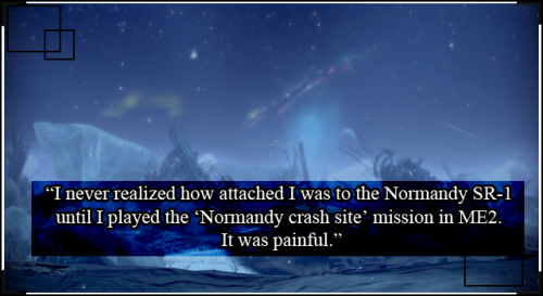 "spectreconfessions:  ""I never realized how attached I was to the Normandy SR-1 until I played the 'Normandy crash site' mission in ME2. It was painful."""
