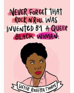 jeankd:Everything cool was invented by queer black women.Rock and roll was invented by a black queer woman. Lets all be focused.