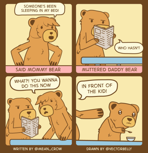 "twitterthecomic:   ""Someone's been sleeping in my bed!"" said mommy bear. ""Who hasn't"" muttered daddy bear. ""What?! You wanna do this now, in front of the kid!"" November 9, 2012"