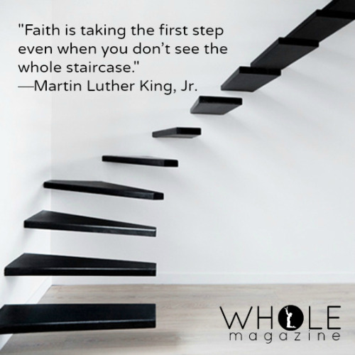 "thoughtsofachristiangirl:  ""Faith is taking the first step even when you don't see the whole staircase."" - Martin Luther King, Jr."