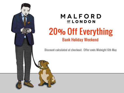 malfordoflondon:  20% Off Everything Bank Holiday Weekend 20% off everything over this bank holiday weekend. Discount calculated at checkout. Offer ends Midnight, 6th May. Malford of London