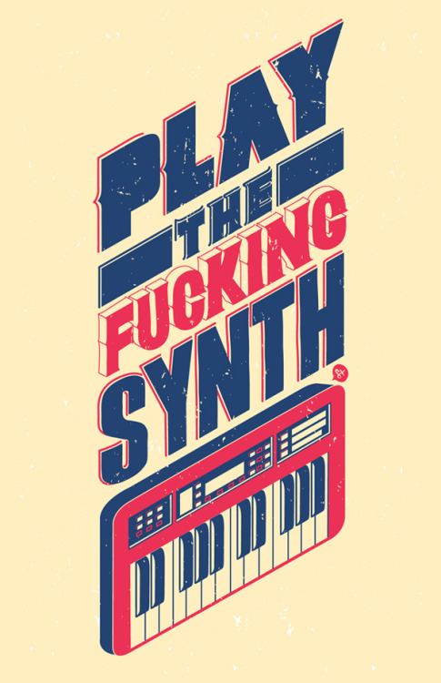 """Play the fucking synth"" by Manuel Cetina"