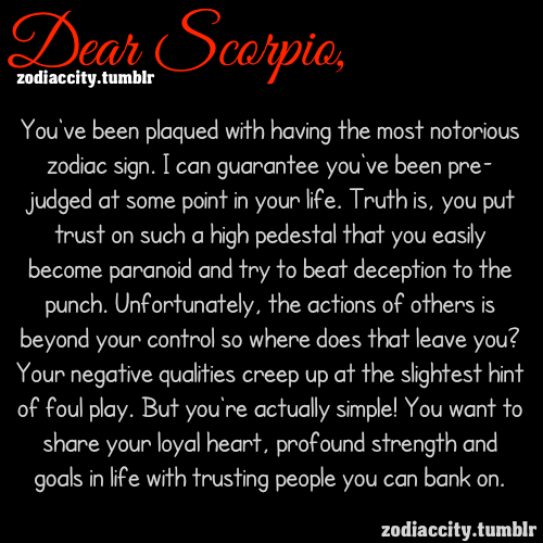 zodiaccity:  Dear Scorpio….  So true