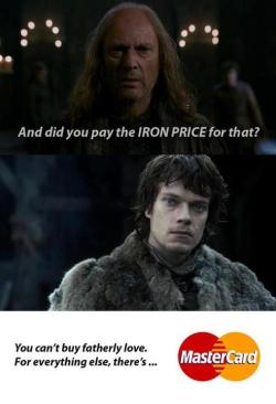 gameoflaughs:  Balon Greyjoy: And did you pay the IRON PRICE for that? You can't buy fatherly love. For everything else, there's Mastercard.  #gameofthrones #mastercard #ironprice #theongreyjoy