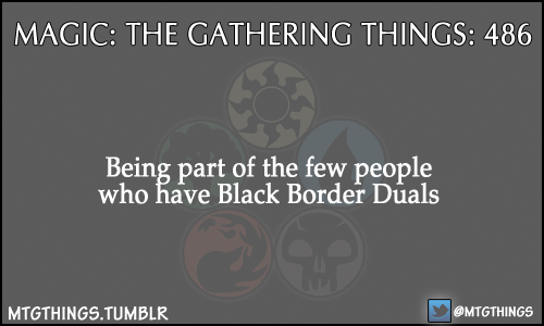 Being part of the few people who have Black Border Duals