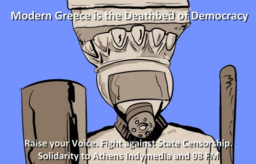 Raise your Voice! Fight against State Censorship! Solidarity to Athens Indymedia and 98 FM.
