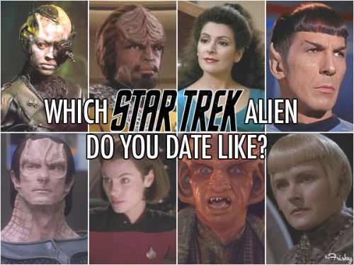 "Which ""Star Trek"" Alien Race Do You Date Like?"