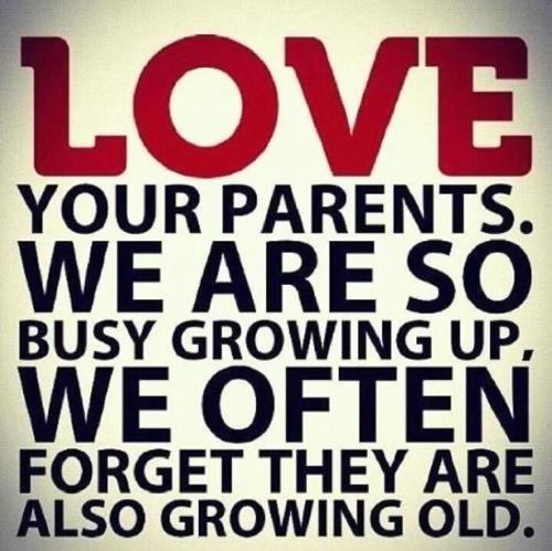 sayingimages:  (via Love your parents, we are so busy growing up, forget they are also growing old - Inspirational quotes about life)