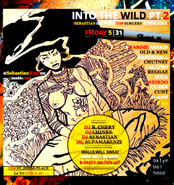 INTO THE WILD PT. 2: A YARDIE AFFAIR <—RSVPFRIDAY, MAY 31ST. CROWN HEIGHTS, BROOKLYN.REMEMBER INTO THE WILD PT. 1? <—SNEAK PREVIEW  SO, I PLACED A DEPOSIT DOWN FOR MY TOP SURGERY SCHEDULED FOR EARLY JULY :). YAY!!  WITH THIS SAID, I AM REACHING OUT TO MY BEAUTIFUL COMMUNITY FOR THE LATTER HALF OF MY TOP SURGERY FUNDS.  THIS EVENT WILL BE CATERED TO EVERYTHING WEST INDIAN:SMELLS OF INCENSE, SUGAR CANE & RUM AT THE BAR, & ALL MUSIC WILL BE PLAYED ACCORDINGLY. OLD & NEW SCHOOL DANCEHALL, CALYPSO, CHUTNEY, REGGAE, SOCA, ETC.BRING THE QUEERS, BRING THE CUNTS, BRING THE WEIRDOS.DJ LINE UP: DJ CHINKS  DJ B. CHERY (@Djbchery | Bostonchery.com) DJ SEBASTIAN (@SebastianKmTco | SebastianKmTco.tumblr.com) MC SUPAMAKENZI (@Supamakenzi | Bklynboihood.com)DRINKS $3 ALL NIGHT. 420 FRIENDLY.$10 ALL NIGHT. SAFE SPACE. DONATE MORE IF YOU CAN.  IF YOU'RE NOT ABLE TO ATTEND PLEASE SHARE AND/OR DONATE. IT WILL MEAN THE UNIVERSE TO ME.DONATE VIA PAYPAL.COM:https://www.paypal.com/us/cgi-bin/webscr?cmd=_flow&SESSION=2DVJRe8PSHnF-GUKVYIrV6VlOM6gUPOJXOqV5OqJRr6IlyhZL1RuoU4_SUi&dispatch=5885d80a13c0db1f8e263663d3faee8d14f86393d55a810282b64afed84968ec I CAN'T EXPRESS THE IMMENSE AMOUNT OF ♥ & APPRECIATION THAT HAVE FOR EACH & EVERY ONE OF YOU. SEE YOU ON THE 31ST! :D LOVE & LIGHT, SEBASTIAN BKLYNBOIHOOD.COM YOUTUBE.COM/AYOJUS SEBASTIANKMTCO.TUMBLR.COM