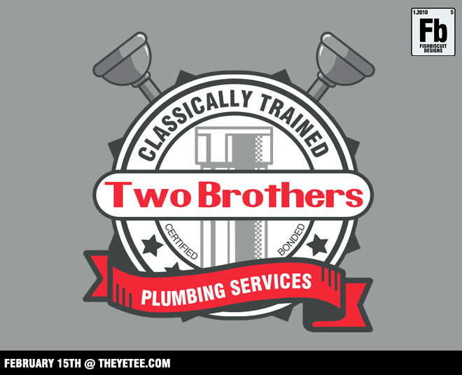 """Two Brothers Plumbing"" by fishbiscuit $11 at TheYetee February 15th only."