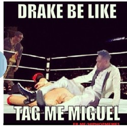 I'll never tire of these memes! NEVER!! lifentimesofmi:  Lmao #Miguel #Drake