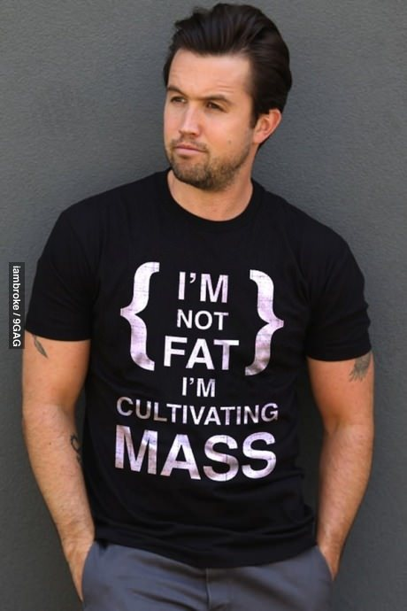 "9gag:  I need this t-shirt: ""I'm Not Fat, I'm Cultivating Mass""."