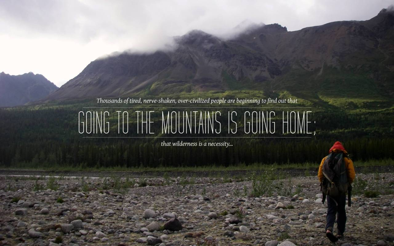 "quotesfield:  ""Going to the mountains is going home…"" - John Muir Source: alittlestranger (reddit)"