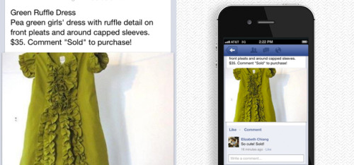springwise:  Online purchases through Facebook comments Springwise recently wrote about Material Wrld, the social fashion photo site that enables consumers to show off their wardrobe as well as sell the items when they're done with them. Now Soldsie is also combining sharing and selling – by allowing Facebook users to purchase items with a comment. Merchants first install the Soldsie app on their Facebook account and get their fans to register with the startup, filling out payment and delivery info. When posting images of items for sale on their page, those interested in buying simply leave a comment saying 'SOLD'. All comments containing the keyword are displayed on the seller's Facebook dashboard, and from there they can send invoices and check on the status of orders and deliveries. Payments are facilitated through PayPal, but sellers can use the Facebook dashboard to control and monitor their business activity. Soldsie is currently offering a free 14-day trial, and only begin to take a three percent cut on sales if sellers make over USD 700 a month. Facebook has so far been useful for marketing purposes, but Soldsie helps brands turn their fan pages into a new channel for sales. One to get in on early? Website: www.soldsie.com