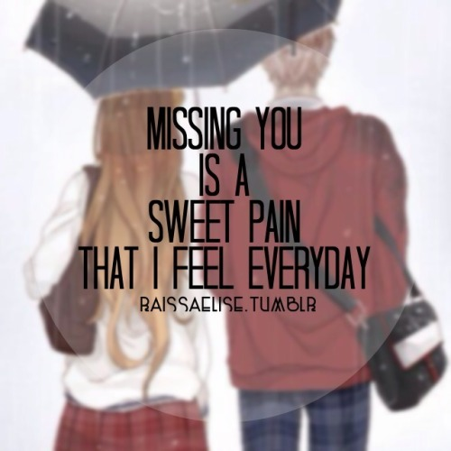 raissaelise:  Missing YOU is a sweet pain that I feel everyday. :)
