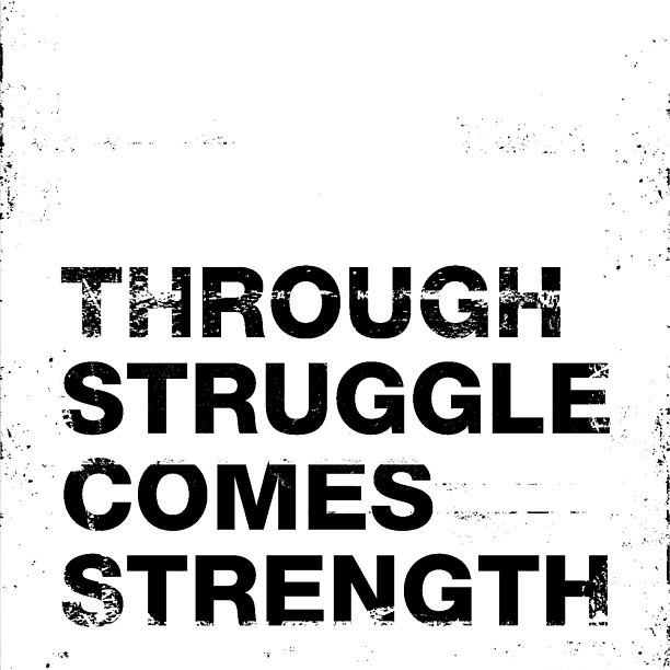 Through struggle comes strength. #perseverance #inspiration #motivation #collaboration