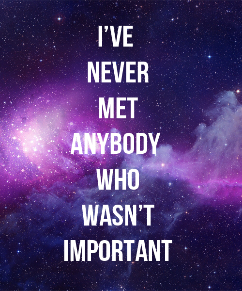 I've never met anybody who wasn't important Hipster Tumblr Post or Doctor Who?