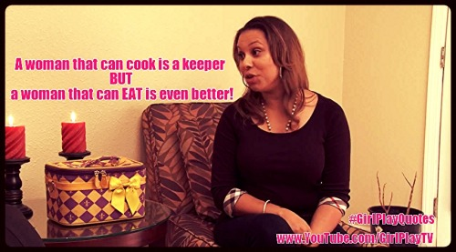 """A woman that can cook is a keeper BUT a woman that can EAT is even better!"" -Tiffany Landry"