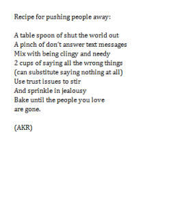 bueno:  -poetic:  Recipe for pushing people away by Amanda Katherine Ricketson I wrote this at the beginning of the semester! I am adding it to my portfolio so I thought I would put it on here :)  i love this