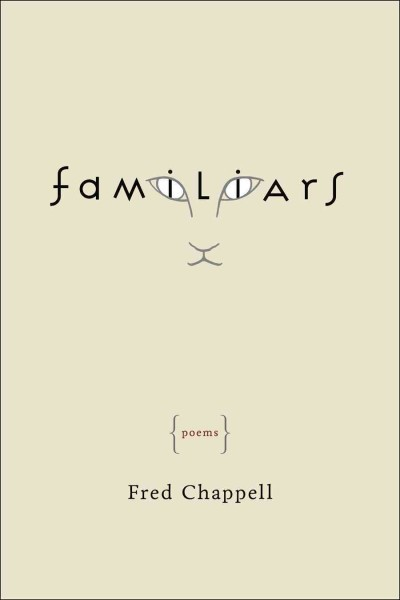 Familiars : poems / Fred Chappell  Solitary, graceful, and...