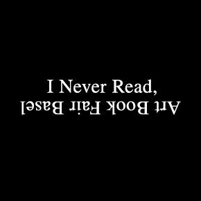 I NEVER READ ART BOOK FAIR http://www.ineverread.com/