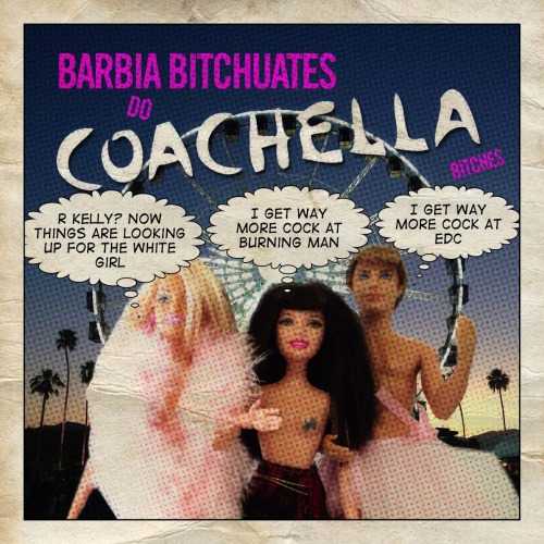 The Barbie Bitchuates kids do Coachella - like they need an excuse for more body fluids and booze.  Tweet This Bitch
