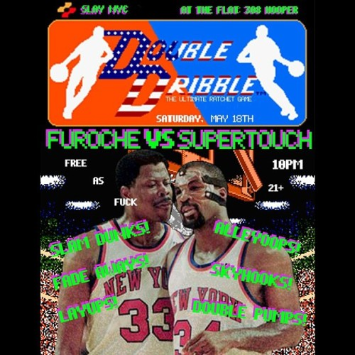 2nite!! Double Dribble!! MAY 18TH SATURDAY FUROCHE + SUPERTOUCH ALL NIGHT.  VERY RVRE MUSIC AND HOOD ANTICS.  STAY AT HOME IF YOURE NOT WYLIN'