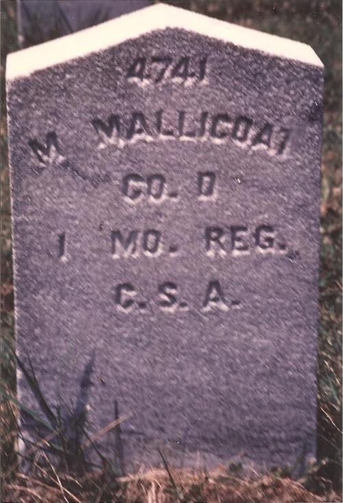 My great x4 grandfather Morah Mallicoat was a soldier in Company D of the 1st Missouri Confederate Infantry. He died in 1863 with one of his sons in a Union prison camp in St. Louis County, MO. Here's his gravestone.