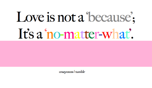 #204 — Love is not a 'because'. It's a 'no-matter-what' :)