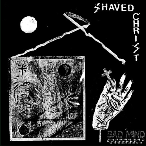 Shaved Christ - Bad Mind || Listen ||