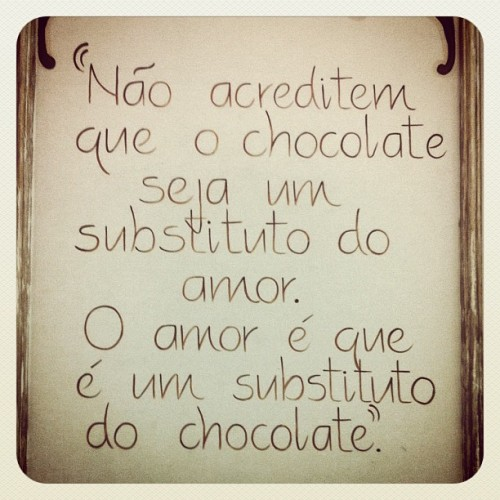 Verdade da vida.  (at O Reino do Chocolate)