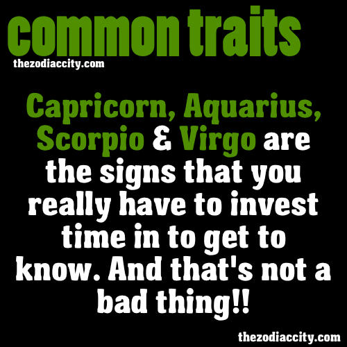 bidonica:  zodiaccity:  Common Zodiac Traits - Capricorn, Aquarius, Scorpio and Virgo are the signs that you really have to invest time in to get to know. And that's not a bad thing.  okay this makes me feel like the human version of an Easter Island statue though