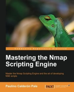 Mastering Nmap Scripting Engine Master the Nmap Scripting Engine and the art of developing NSE scripts  About Thi