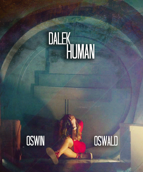 I am Oswin Oswald. I fought the Daleks and I am human. Remember me.