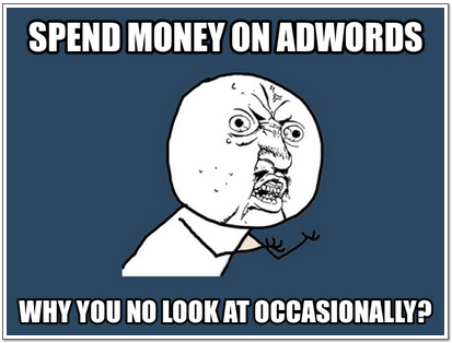 The Most Common #Adwords Fails (As Told Through Memes) 11 of 13.Fail 11 – Never Reviewing Your Campaign.(Full presentation will be loaded onto slideshare soon. Look out for more details.)