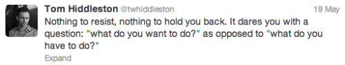 Tom Hiddleston's Twitter [2/?]:↳When he shares thoughts from his delicious brain. It is goooood.