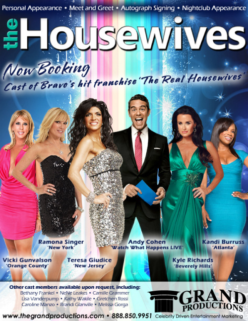 Now Booking the cast of Bravo's hit franchise 'THE REAL HOUSEWIVES!' Personal Appearances • Meet & Greet • Autograph/Book Signing. For more information, contact Grand Productions 888-850-9951 ~ www.thegrandproductions.com