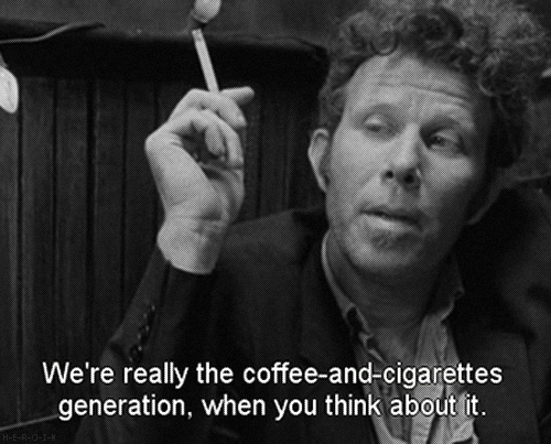 Your generation, Tom Waits. My generation is the internet generation. That's about it.